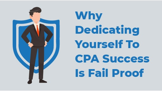 Why Dedicating Yourself to CPA Success is Fail Proof