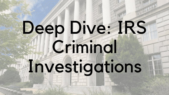 Deep Dive IRS Criminal Investigations