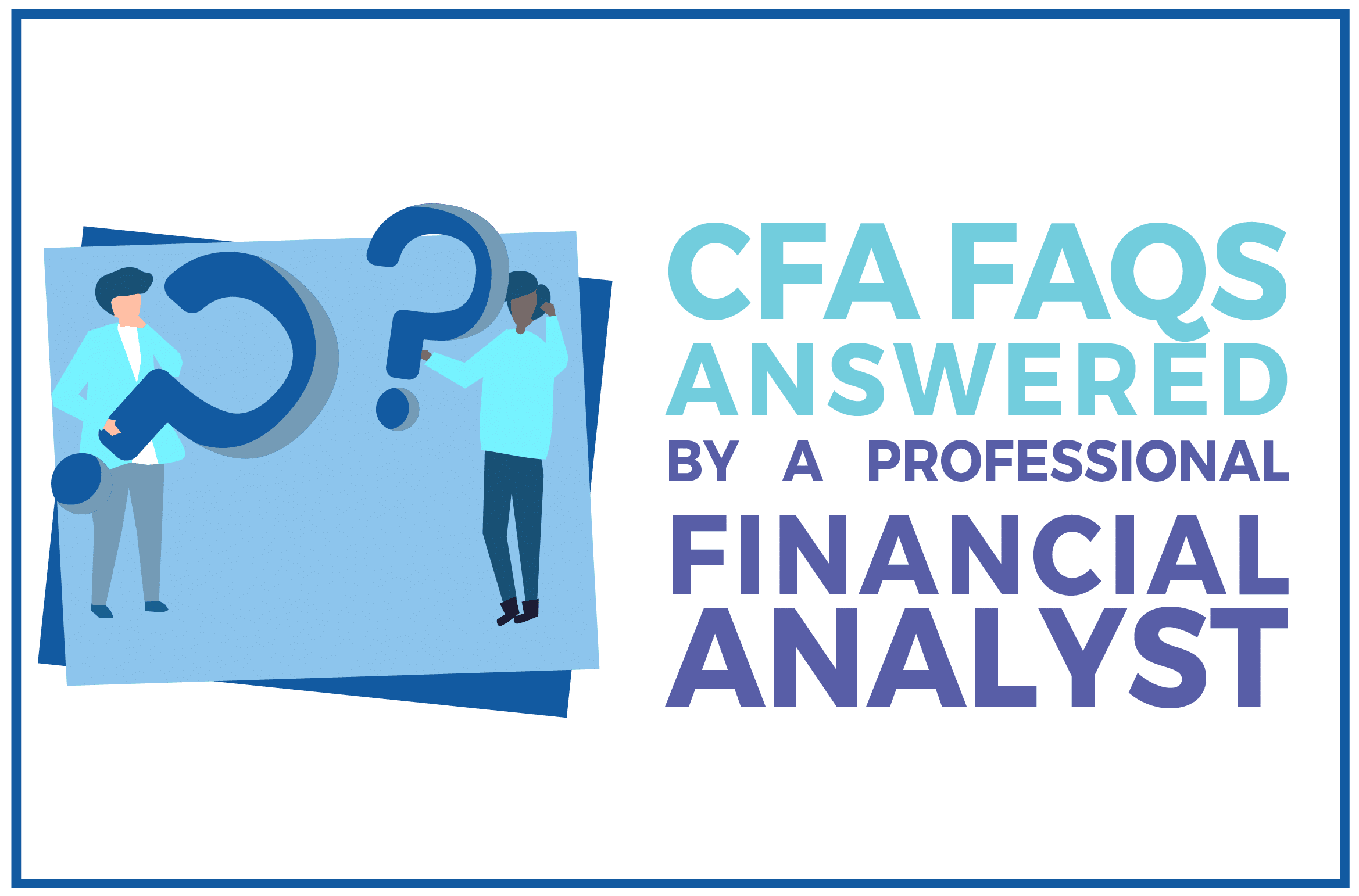 CFA FAQs Answered by a Financial Analyst
