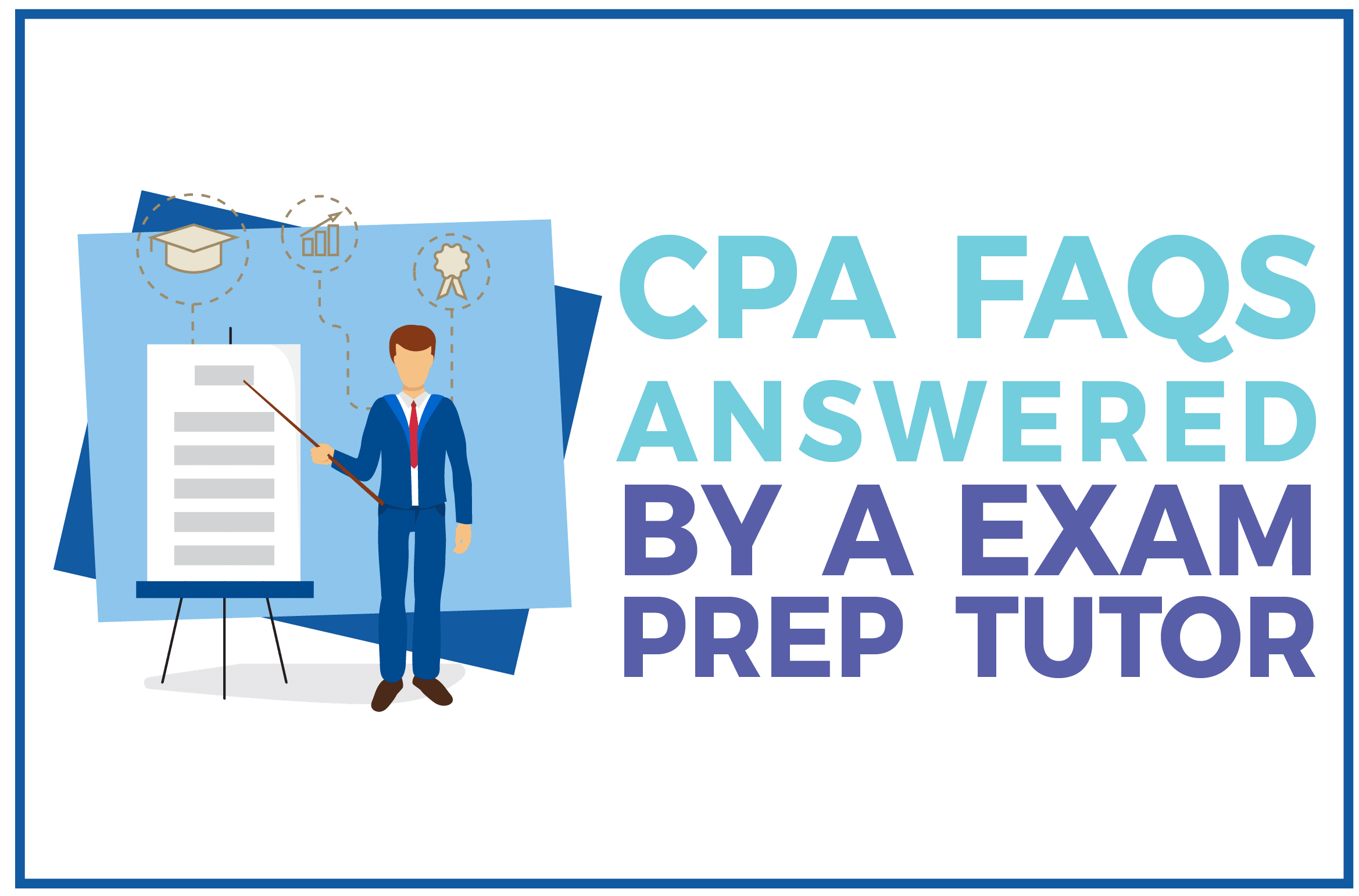 CPA FAQs Answered by a Prep Tutor
