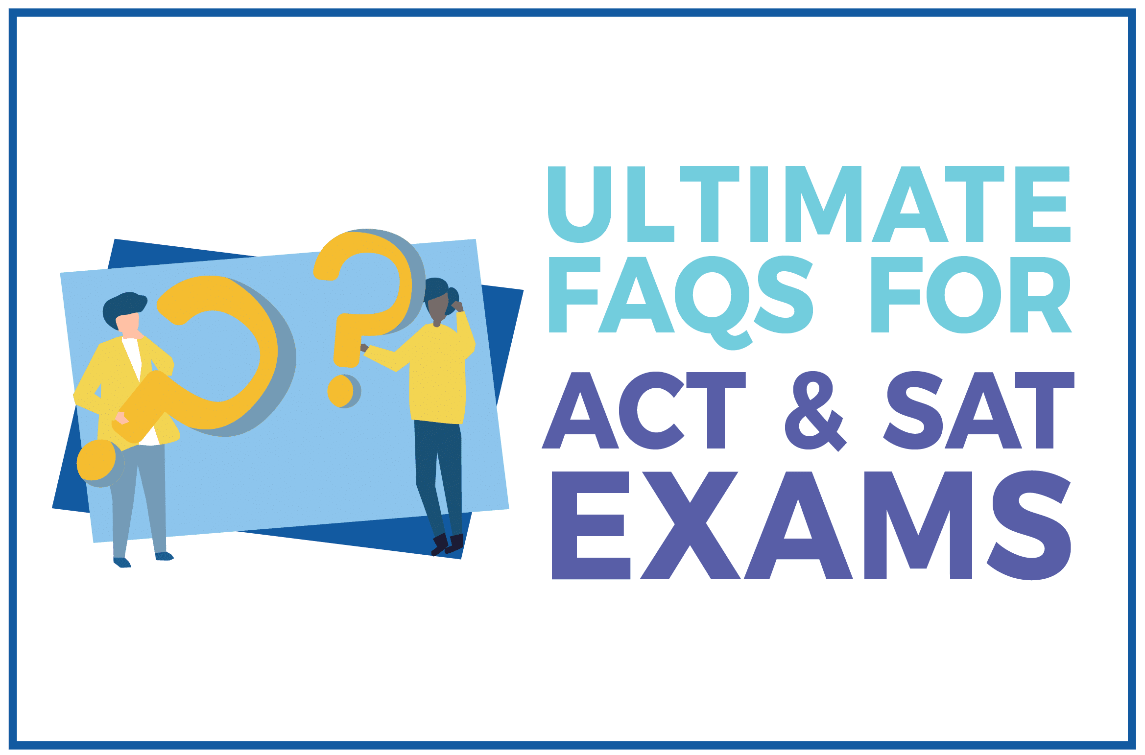 Ultimate FAQs for ACT & SAT Exams