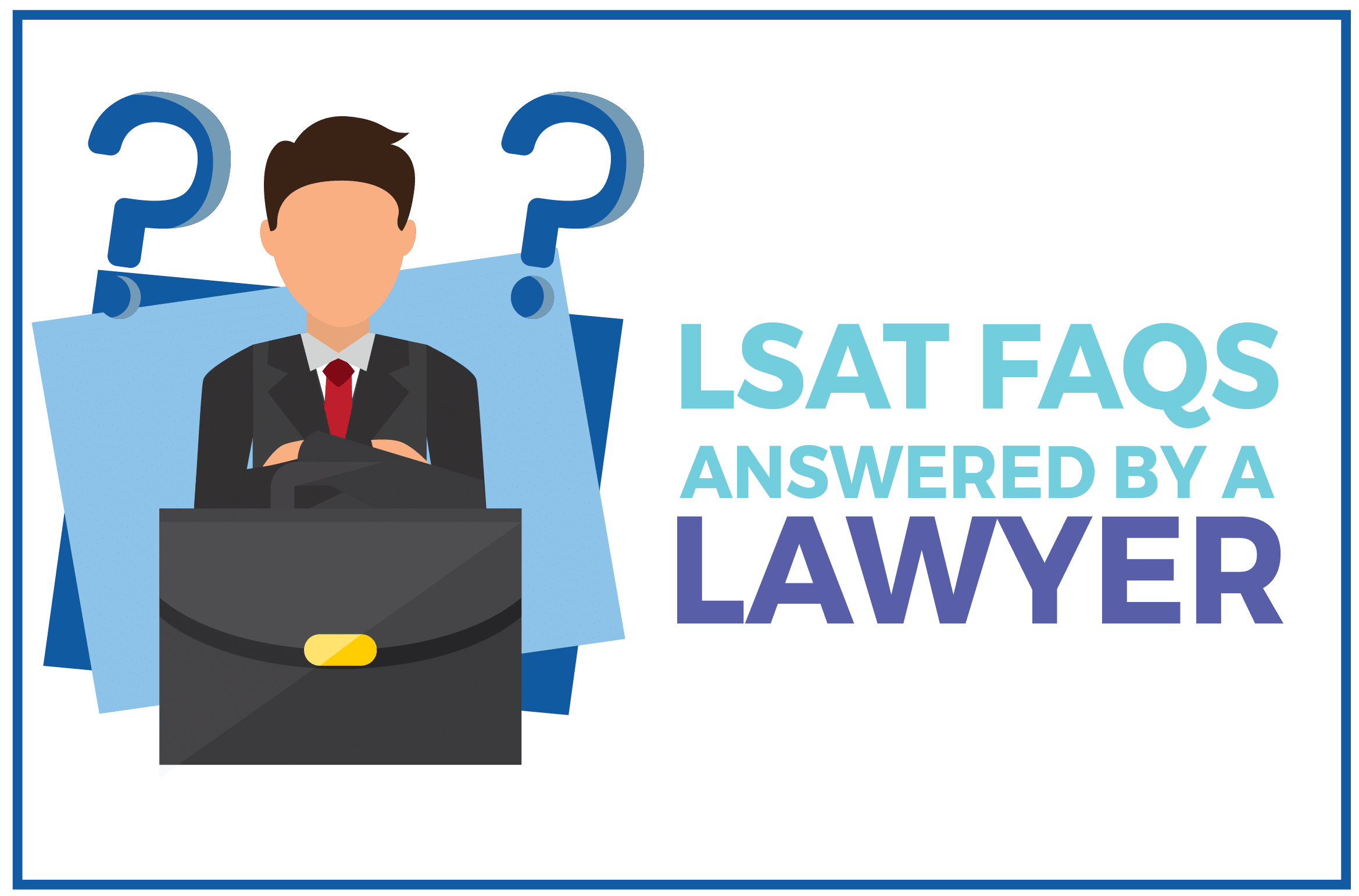 LSAT FAQs Answered by a Lawyer